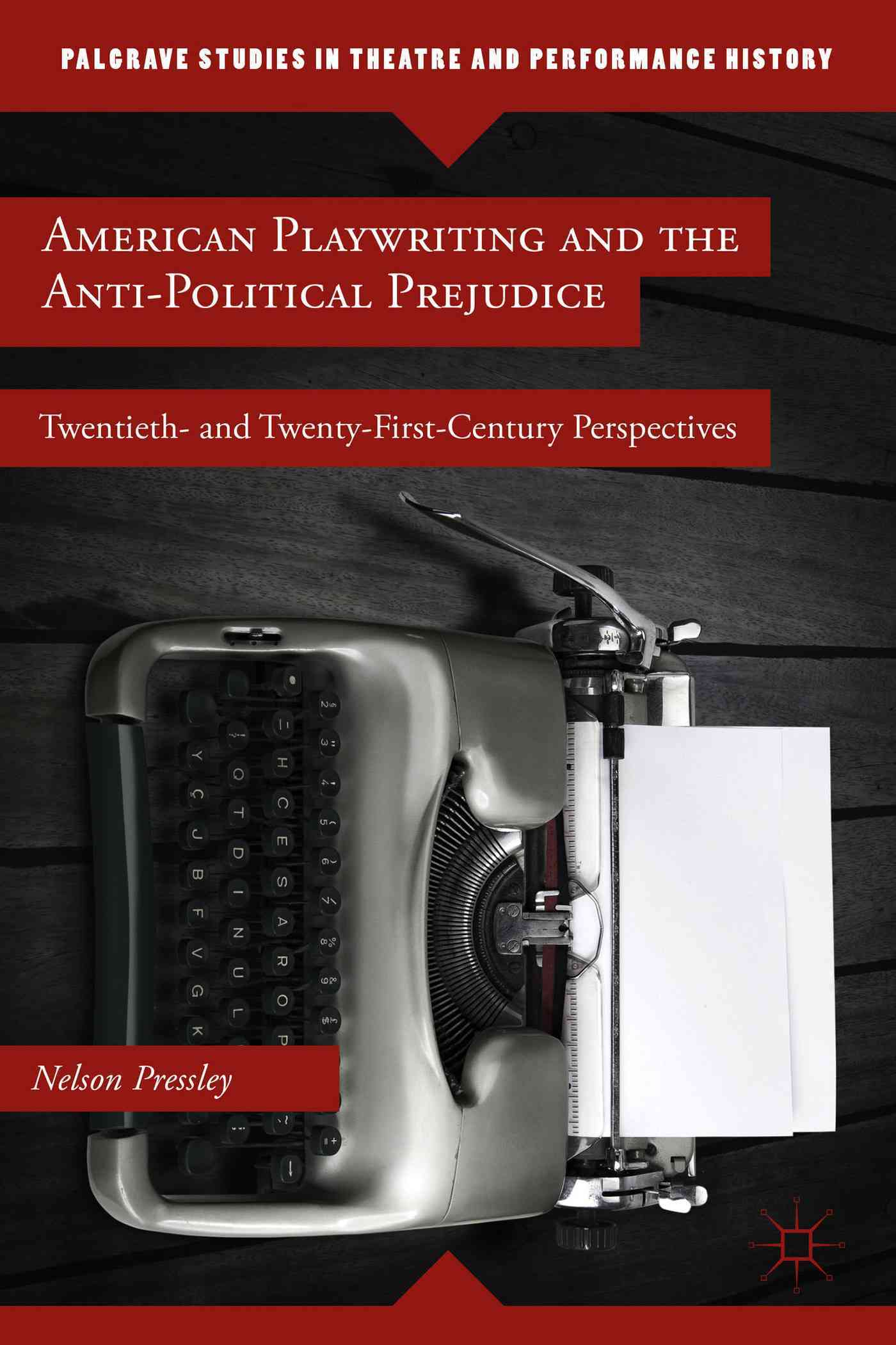 American Playwriting and the Anti-political Prejudice By Pressley, Nelson