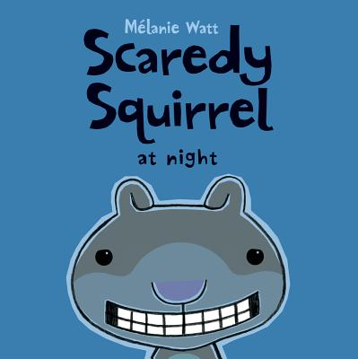 Scaredy Squirrel at Night By Watt, Melanie