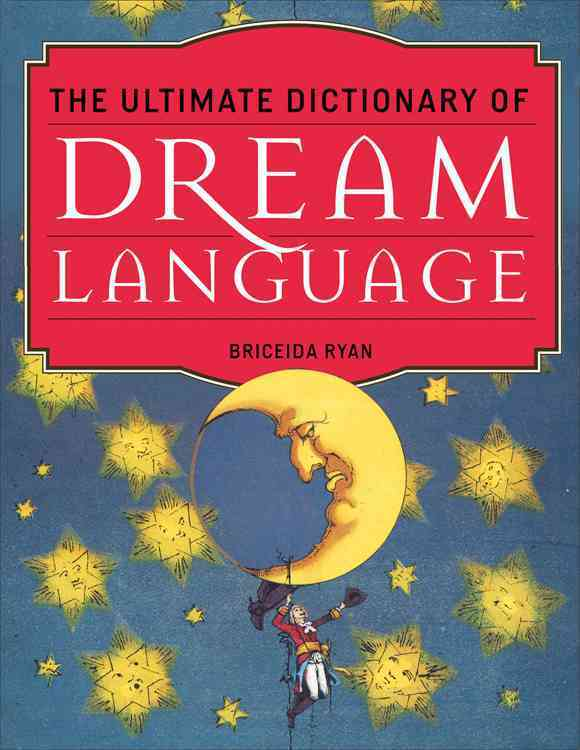 The Ultimate Dictionary of Dream Language By Ryan, Briceida